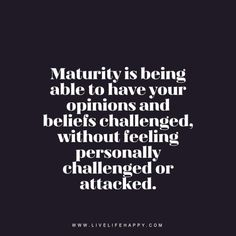 Maturity Is Being Able to Have