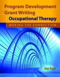 Program development and grant writing in occupational therapy : making the connection / Joy Doll.