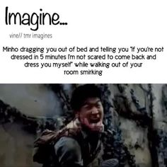 That would actually be hysterical. Especially if Minho was your best friend.