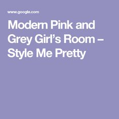 Modern Pink and Grey Girl's Room – Style Me Pretty Room Style, Style Me, Grey Girls Rooms, Fashion Room, Case Study, Pink Grey, Pretty, Modern, Instagram Posts