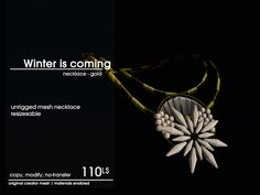available at L'accessories - start November 15th, 2013. http://maps.secondlife.com/secondlife/Neo/59/220/679 Winter is Coming Necklace - unrigged mesh, materials enabled, c,m,no-trans