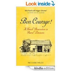 Amazon.com: Bon Courage!: A French Renovation in Rural Limousin eBook: Richard Wiles: Kindle Store
