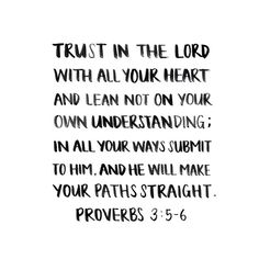 Trust in the Lord with all your heart...