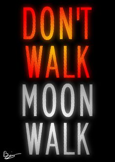 Don't Walk / Moonwalk by kingpin1055.deviantart.com on @deviantART