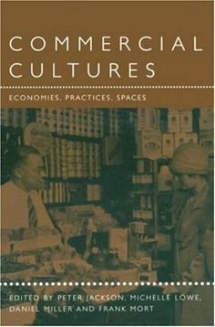Commercial Cultures: Economies, Practices, Spaces (Leisure, Consumption and Culture) University Of Manchester, October 1, Historian, Book Publishing, Jackson, Commercial, Culture, Spaces, Amazon