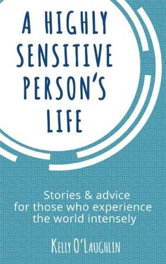 A Highly Sensitive Person's Life: Stories & advice for those who experience the world intensely by Kelly O'Laughlin http://www.amazon.com/dp/1511582979/ref=cm_sw_r_pi_dp_iWZMvb1T55CBX