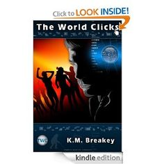 The World Clicks by K.M. Breakey - 4.1 stars (9 reviews) - 309 pages - $2.99