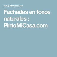Fachadas en tonos naturales : PintoMiCasa.com Exterior, Natural Colors, Hue, Color Combinations, Facades, Outdoor Rooms