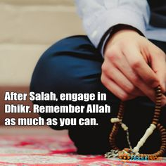 After Salah, remember Dhikr.