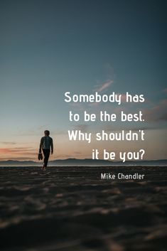 """Somebody has to be the best. Why shouldn't it be you?"" Powerful, motivational quote by MMA fighter Mike Chandler on the School of Greatness Podcast with Lewis Howes"