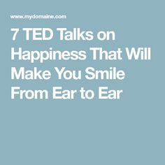7 TED Talks on Happiness That Will Make You Smile From Ear to Ear