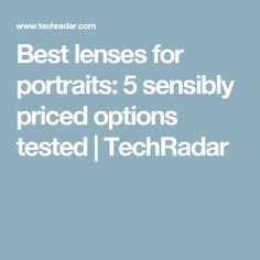 Best lenses for portraits: 5 sensibly priced options tested | TechRadar