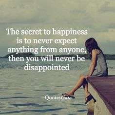 The secret to happiness is to never expect anything from anyone, then you will never be disappointed.  #IamOneMind