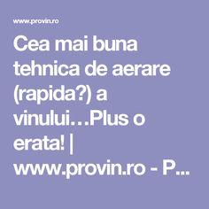 Cea mai buna tehnica de aerare (rapida?) a vinului…Plus o erata!   www.provin.ro - Pentru si despre vin...