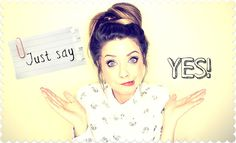 Just say YES! - Zoe Sugg ♥