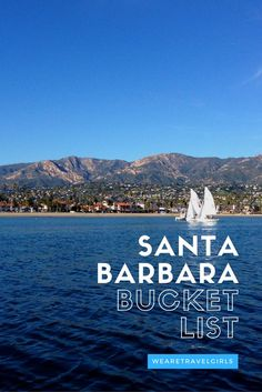 SANTA BARBARA BUCKETLIST - Read about everything you need to see in do in Santa Barbara, California from Vanessa Rivers for We Are Travel Girls