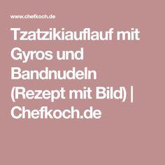 Tzatzikiauflauf mit Gyros und Bandnudeln (Rezept mit Bild)   Chefkoch.de