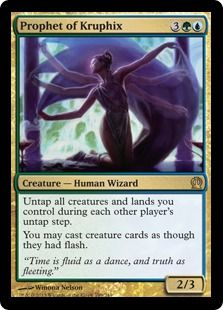 """Prophet of Kruphix Mana Cost: 3GreenBlue Converted Mana Cost: 5  Types: Creature — Human Wizard Card Text: Untap all creatures and lands you control during each other player's untap step. You may cast creature cards as though they had flash. Flavor Text: """"Time is fluid as a dance, and truth as fleeting."""" P/T: 2 / 3"""