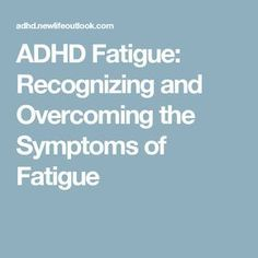 ADHD Fatigue: Recognizing and Overcoming the Symptoms of Fatigue