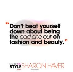 """Don'€™t beat yourself down about being the odd one out on fashion and beauty.""  For more daily stylist tips + style inspiration, visit: https://focusonstyle.com/styleword/ #fashionquote #styleword"