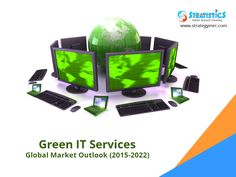 Green IT Services - Global Market Outlook (2015-2022). For More Info: http://goo.gl/sbAmLF. #marketresearch