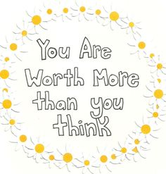 You are worth more rhan you think