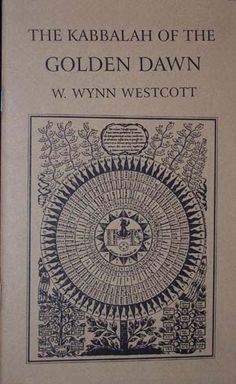 The Kabbalah of the Golden Dawn - $8.95 - By W. Wynn Westcott. Preface by S. L. MacGregor Mathers. Edited by Darcy Kuntz. An excellent source for Westcott's Kabbalistic philosophy drawn from occult magazines and lectures.