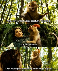 The Chronicles of Narnia: Prince Caspian I hear this in his voice as I read it... Thank you Reepicheep :)