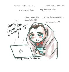 In which William Darcy becomes a burrito of sadness while watching Lizzie's videos.