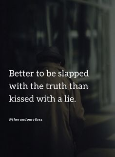 Better to be slapped with the truth than kissed with a lie. #Betrayalquotes #Trustworthyquotes #Truthfulquotes #Quotesabouttrust #Painfultruthquotes #Quotes #Fancyliesquotes #Shortquotes #Selfishpeoplequotes #Fakepeoplequotes #Heartlesspeoplequotes #Liarquotes #Quotesaboutlies #Lyinginrelationship #Hurtfulquotes #Realityquotes #Attitudequotes #Wisdomquotes #Relatablequotes #Jayshettyquotes #Deepquotes #Emotionalquotes #Goodquotes #Inspirationalquotes #Quotes #Quotesandsayings #therandomvibez Successful Life Quotes, Real Life Quotes, Bff Quotes, Badass Quotes, Wisdom Quotes, True Quotes, Selfish People Quotes, True Feelings Quotes, Aristotle Quotes