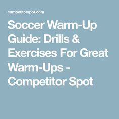 Soccer Warm-Up Guide: Drills & Exercises For Great Warm-Ups - Competitor Spot