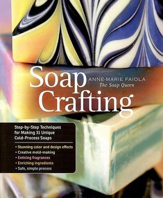Soapmaking Book on How to Make Homemade Cold Process Soaps - Soap Crafting by Anne-Marie Faiola - An Invaluable Easy to Understand Resource with Step-by-Step Photos, Recipes and Even Advanced Swirling and Other Decorative Soap Techniques