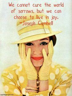 Don't let the world get you down..choose joy!