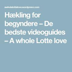 Hækling for begyndere – De bedste videoguides – A whole Lotte love Crochet Instructions, Crochet Tutorials, Video Tutorials, Crochet Videos, Love, Youtube, Amor, Romances