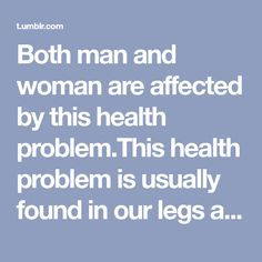 Both man and woman are affected by this health problem.This health problem is usually found in our legs and ankles. Varicose veins come a...