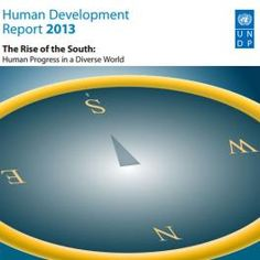 The UNDP's 2013 Human Development Report discusses the rise of the global south and its role in humanity's progress.