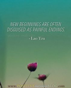 New beginnings are often disguised as painful endings. #laotzu #quote #wisewords