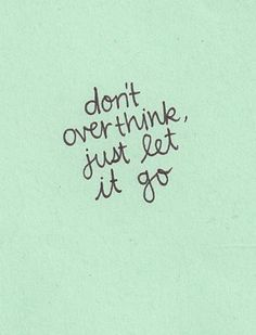 overthinking just gets you in trouble.