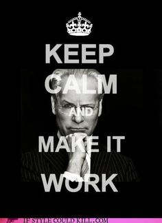 MAKE IT WORK -- Tim Gunn is my favorite person ever.