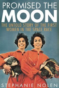 Promised the Moon : The Untold Story of the First Women in the Space Race by Stephanie Nolen