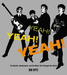 Yeah! Yeah! Yeah!: The Beatles, Beatlemania, and the Music that Changed the World, by Bob Spitz.