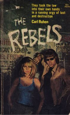 """The Rebels, by Carl Ruhen. """"They took the law into their own hands in a running orgy of lust and destruction.@ Teen noir / crime / pulp / fiction / books"""