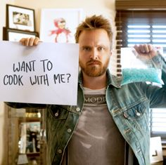 """Want to cook with me?"" ... Aaron Paul"