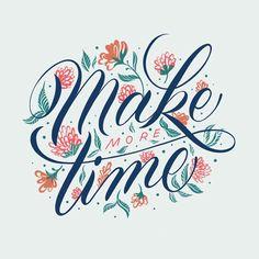 Make time / hand lettering, script, florals