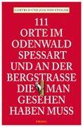111 Orte im Odenwald, Spessart und an der Bergstrasse, die man gesehen haben muss
