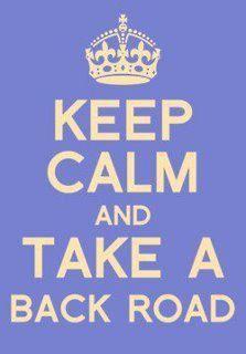 Keep calm and take a back road. reminds me of my grandma