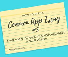 How To Write Common Application Essay 3 A Time When You Questioned Belief Or