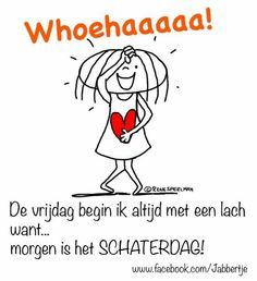 'De vrijdag begin ik altijd met een lach want.... morgen is het SCHATERDAG!'