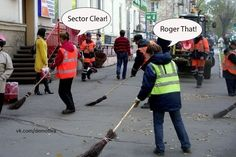 – Sector clear! – Roger that!