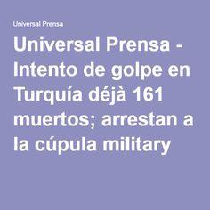 Universal Prensa - Intento de golpe en Turquía déjà 161 muertos; arrestan a la cúpula military
